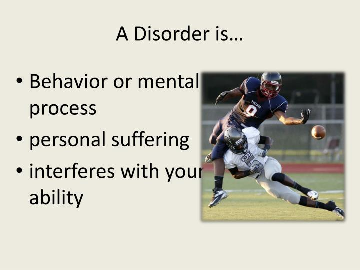 A Disorder is…