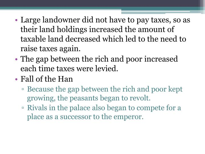 Large landowner did not have to pay taxes, so as their land holdings increased the amount of taxable land decreased which led to the need to raise taxes again.