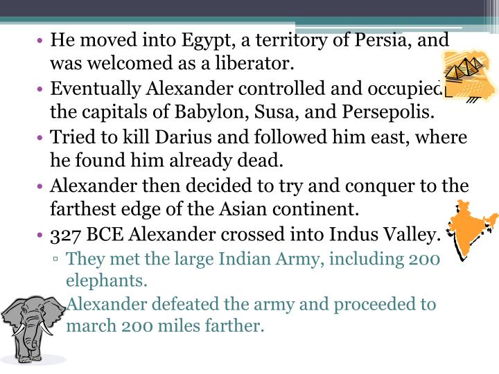 He moved into Egypt, a territory of Persia, and was welcomed as a liberator.