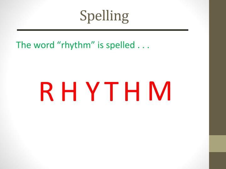 "The word ""rhythm"" is spelled . . ."
