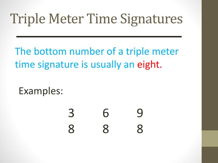 The bottom number of a triple meter time signature is usually an