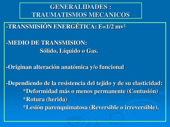 GENERALIDADES : TRAUMATISMOS MECANICOS