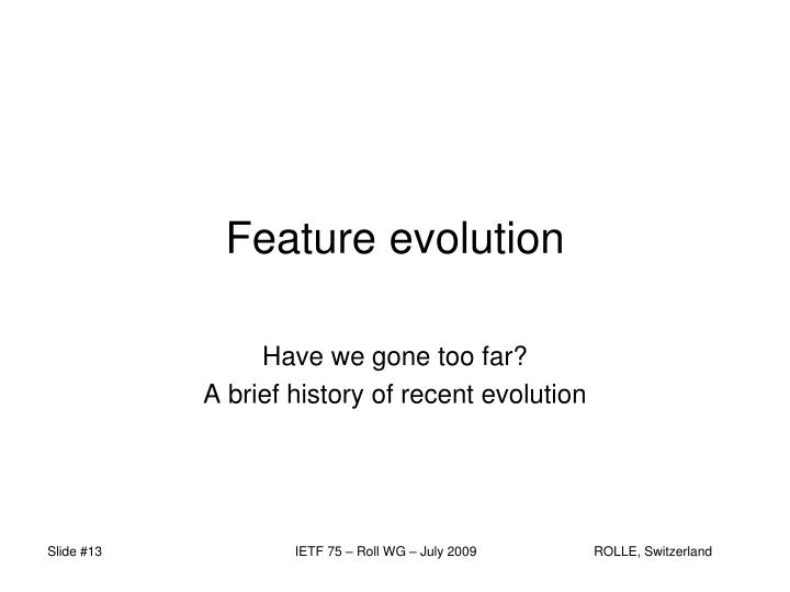 Feature evolution