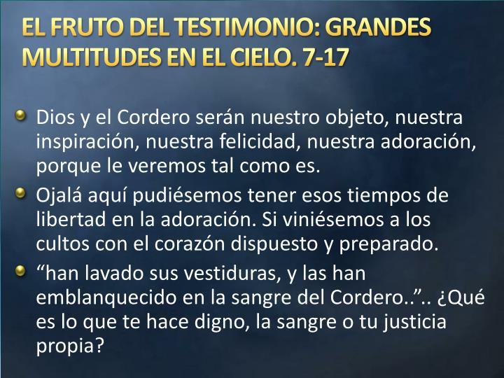 EL FRUTO DEL TESTIMONIO: GRANDES MULTITUDES EN EL CIELO. 7-17