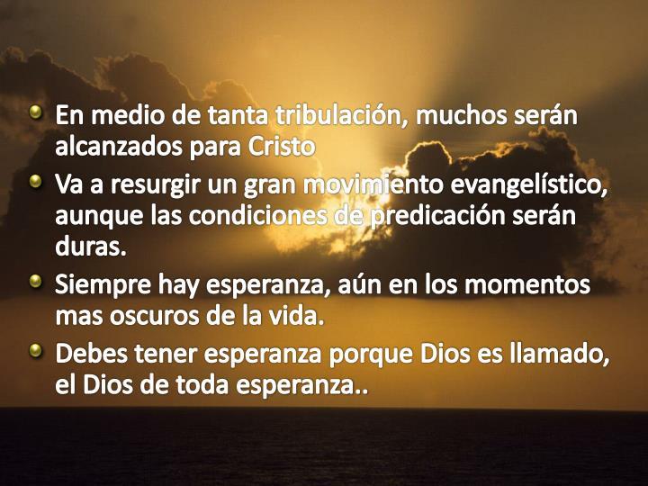 En medio de tanta tribulación, muchos serán alcanzados para Cristo