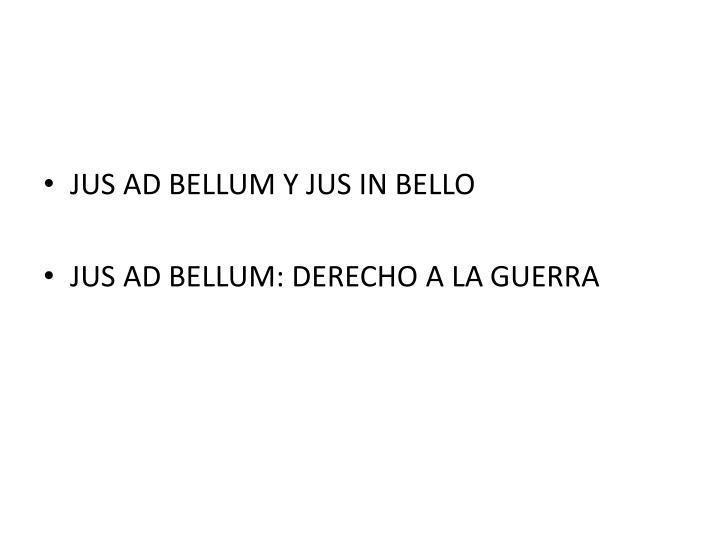 JUS AD BELLUM Y JUS IN BELLO