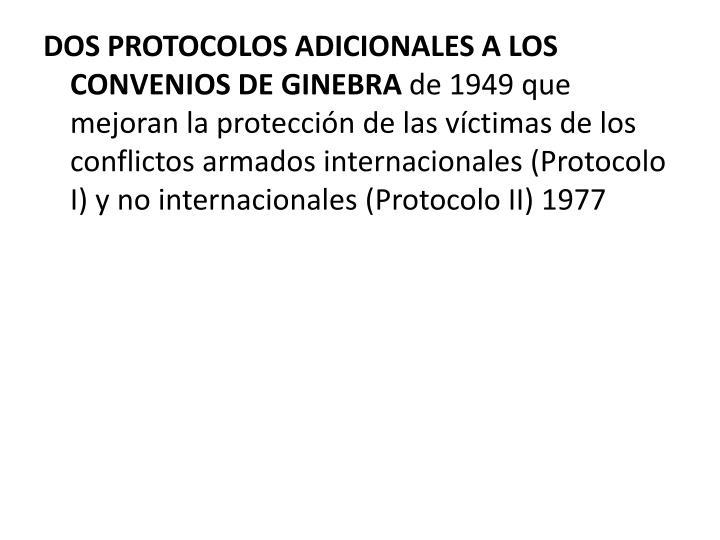 DOS PROTOCOLOS ADICIONALES A LOS CONVENIOS DE GINEBRA