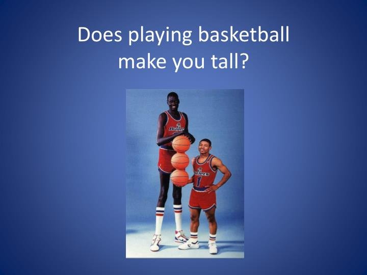 Does playing basketball