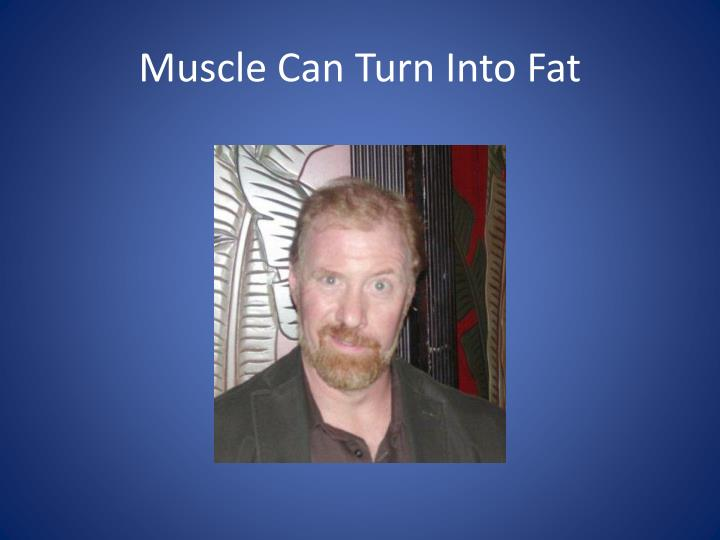 Muscle Can Turn Into Fat