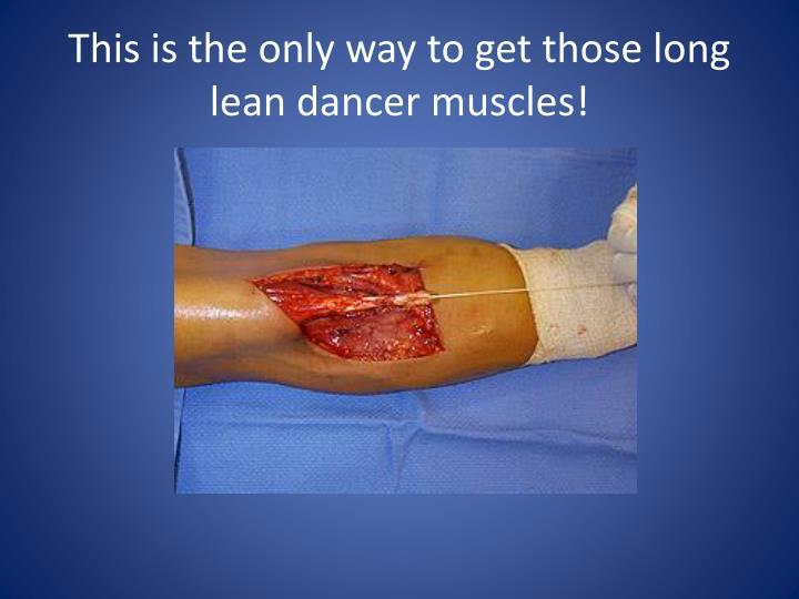 This is the only way to get those long lean dancer muscles!