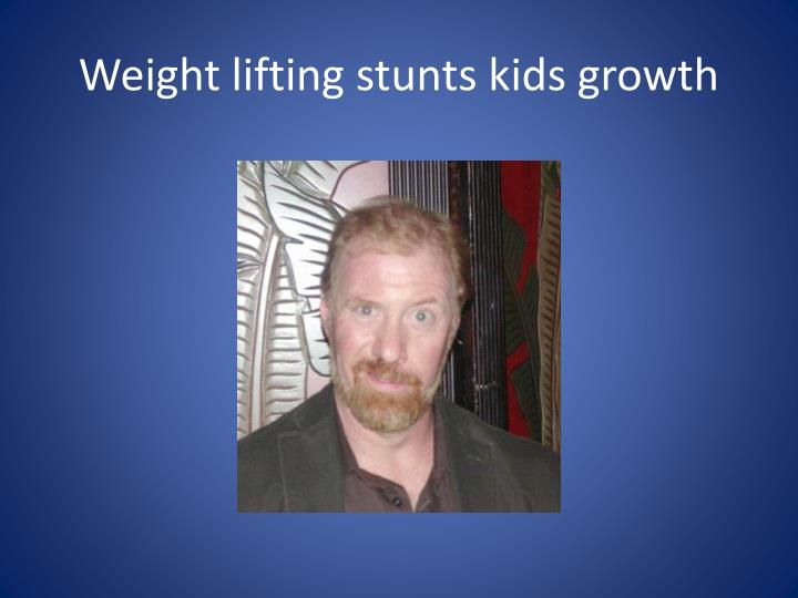 Weight lifting stunts kids growth