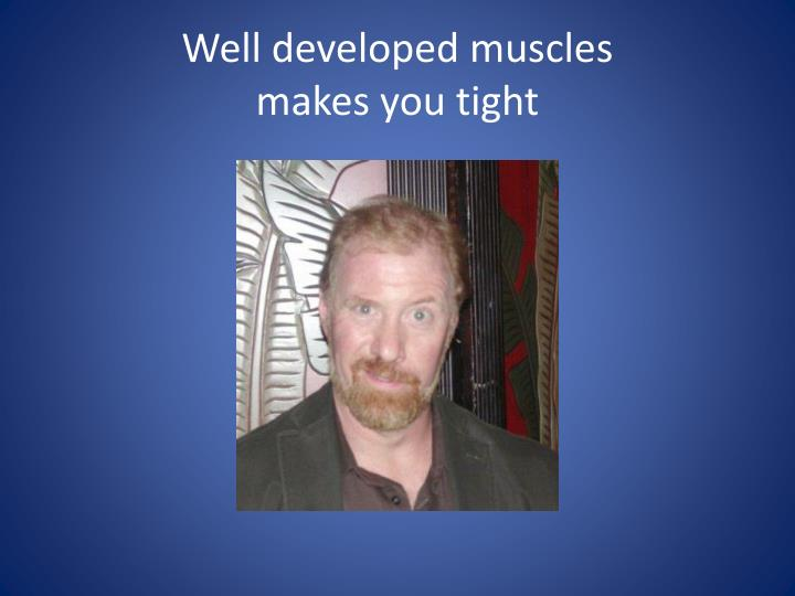 Well developed muscles