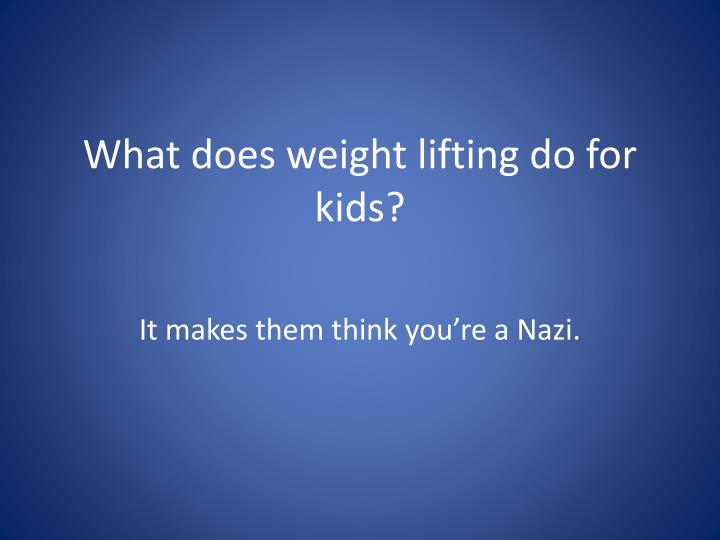 What does weight lifting do for kids?