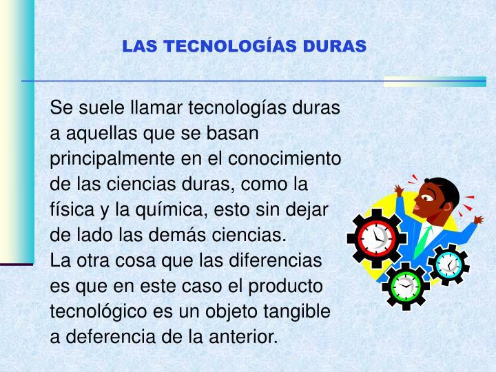 LAS TECNOLOGÍAS DURAS