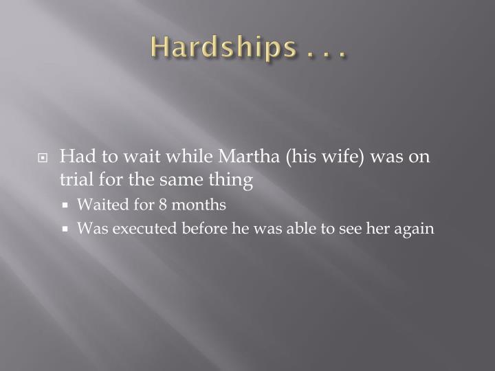 Hardships . . .
