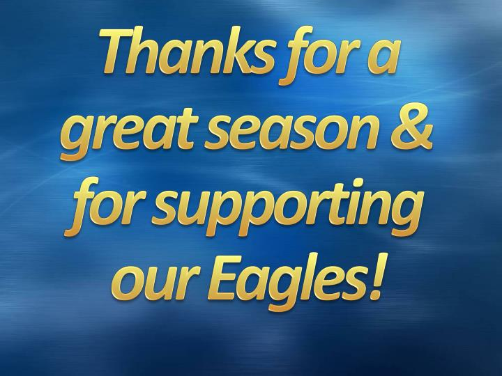 Thanks for a great season & for supporting our Eagles!