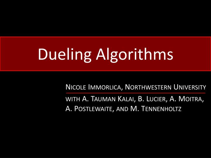 Dueling Algorithms