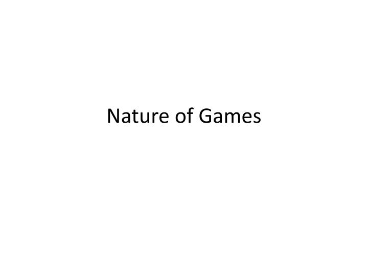 Nature of Games