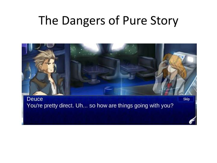 The Dangers of Pure Story
