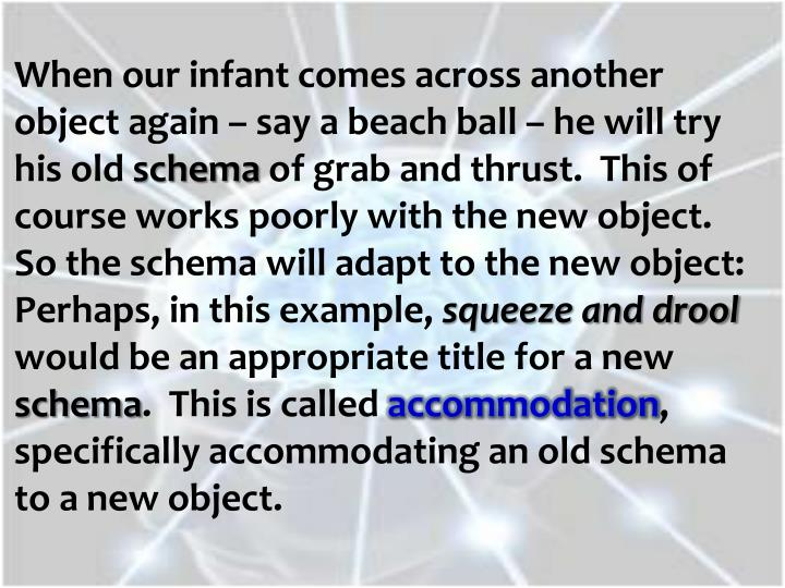 When our infant comes across another object again – say a beach ball – he will try his old