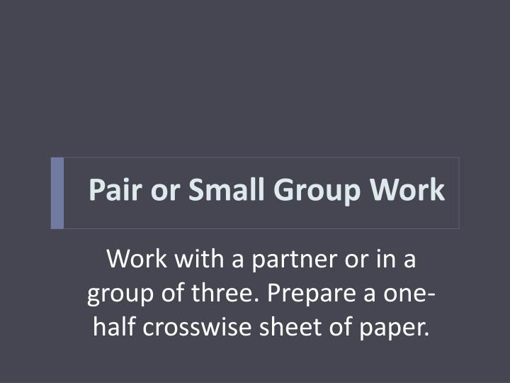 Pair or Small Group Work
