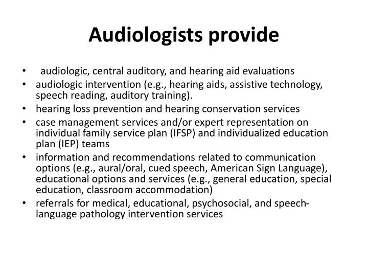 Audiologists provide