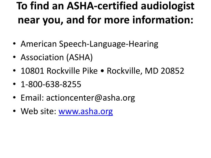 To find an ASHA-certified audiologist near you, and for more information: