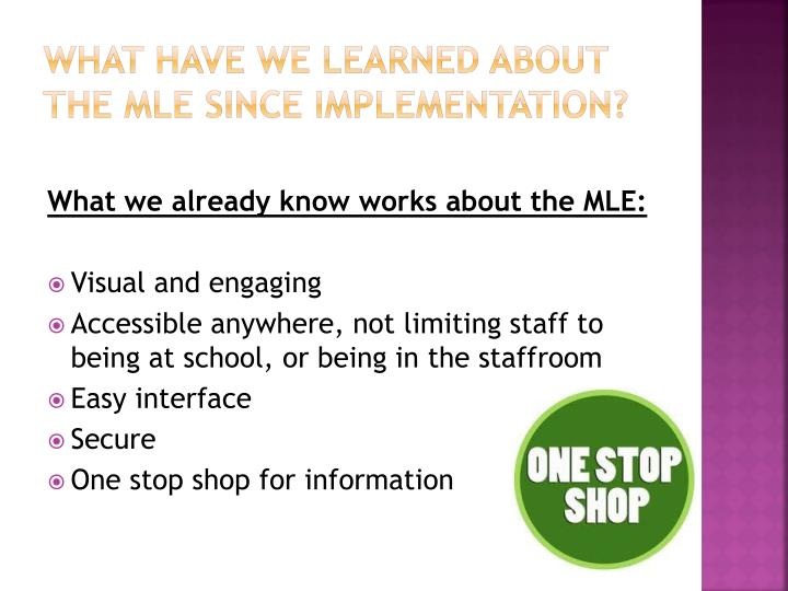 What have we learned about the MLE since implementation?