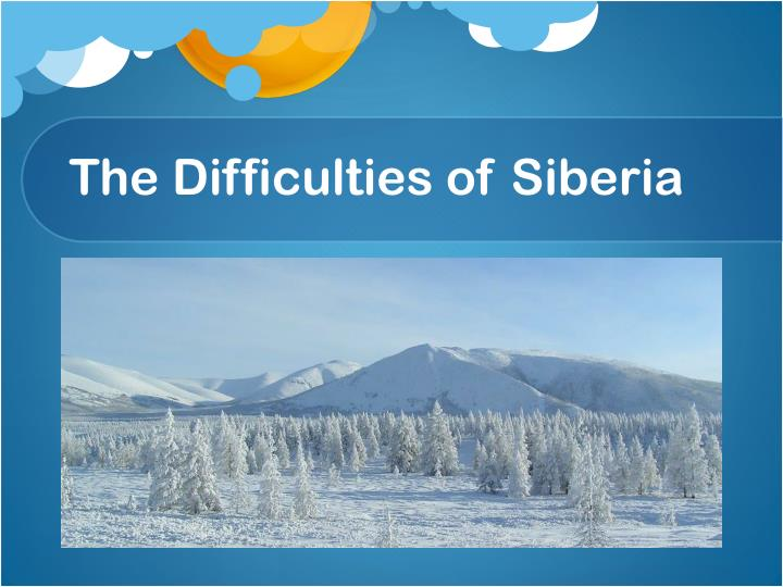 The Difficulties of Siberia