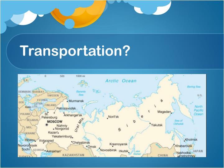 Transportation?