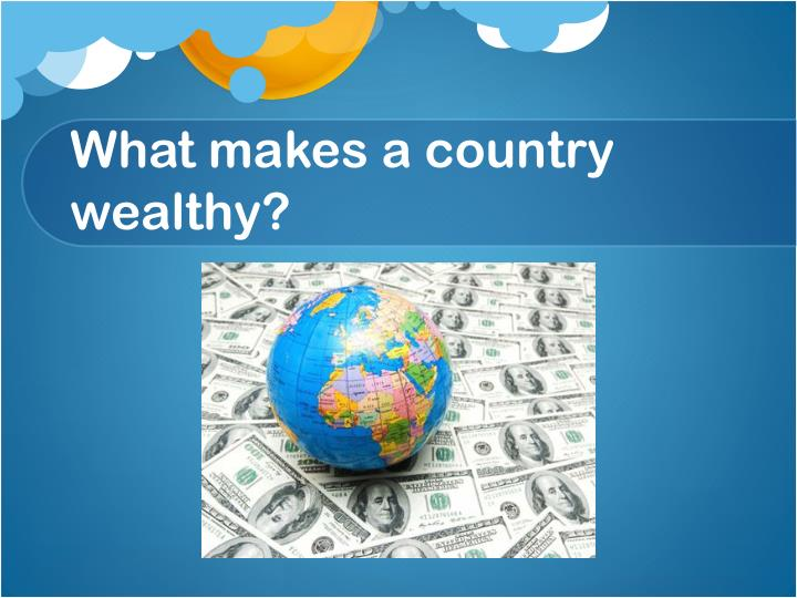 What makes a country wealthy?