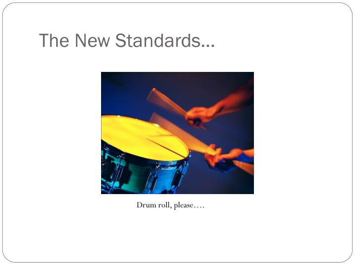 The New Standards…