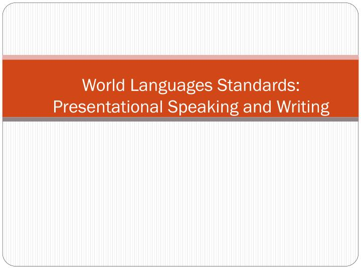 World Languages Standards: Presentational Speaking and Writing
