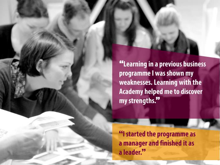 Learning in a previous business programme I was shown my weaknesses. Learning with the Academy helped me to discover my strengths.