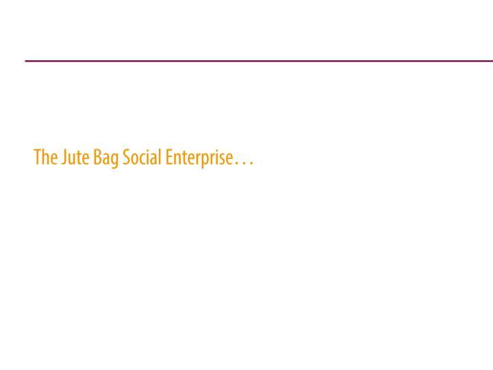 The Jute Bag Social Enterprise…