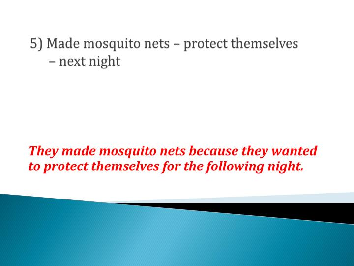 5) Made mosquito nets – protect themselves