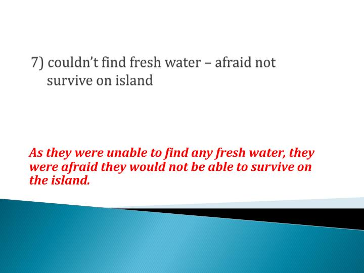 7) couldn't find fresh water – afraid not