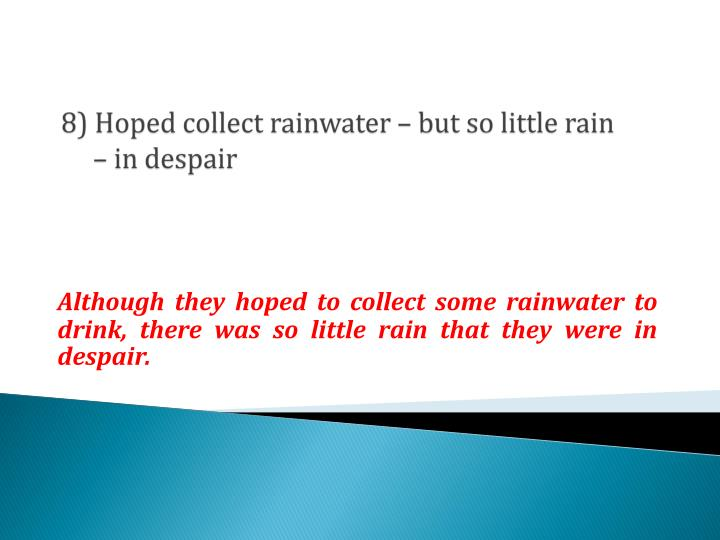 8) Hoped collect rainwater – but so little rain