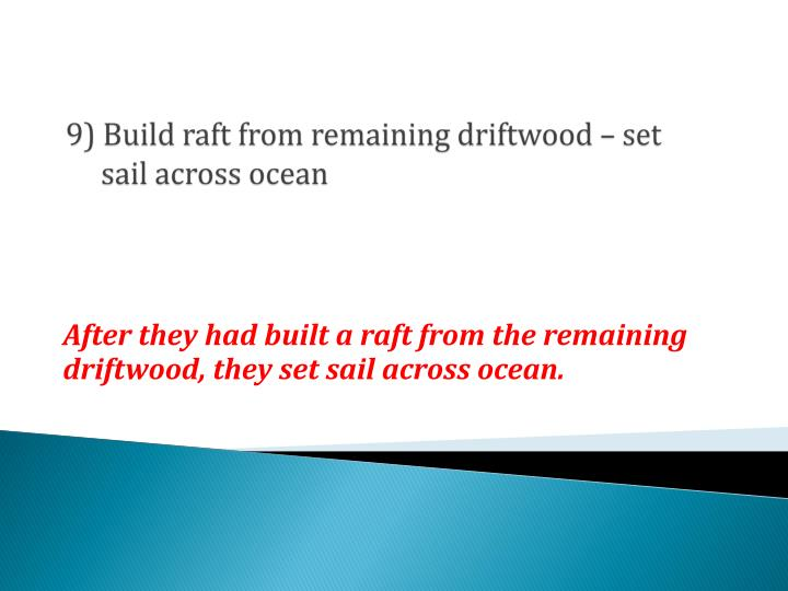 9) Build raft from remaining driftwood – set