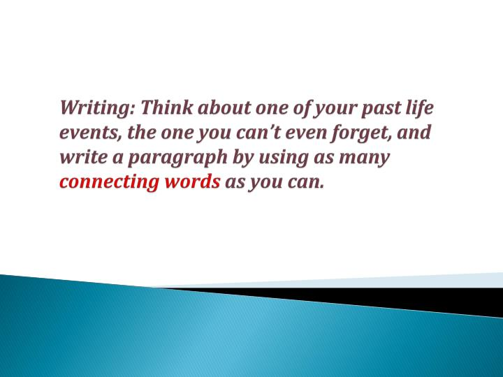 Writing: Think about one of your past life events, the one you can't even forget, and write a paragraph by using as many
