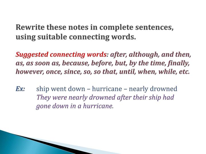 Rewrite these notes in complete sentences, using suitable connecting words.