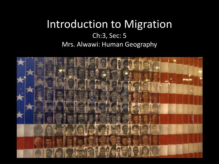 Introduction to migration ch 3 sec 5 mrs alwawi human geography
