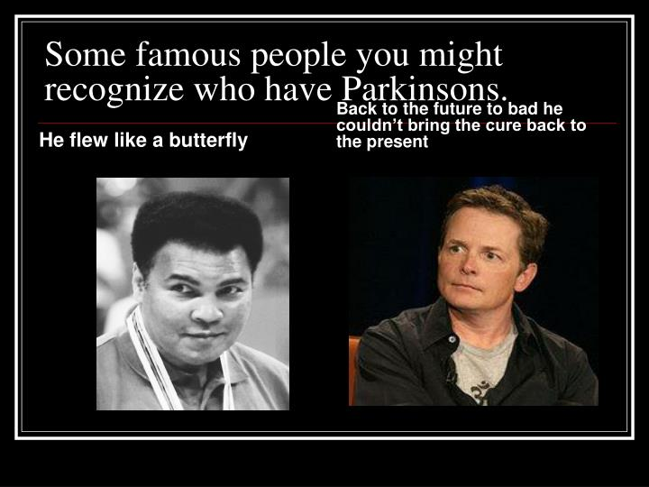 Some famous people you might recognize who have Parkinsons.