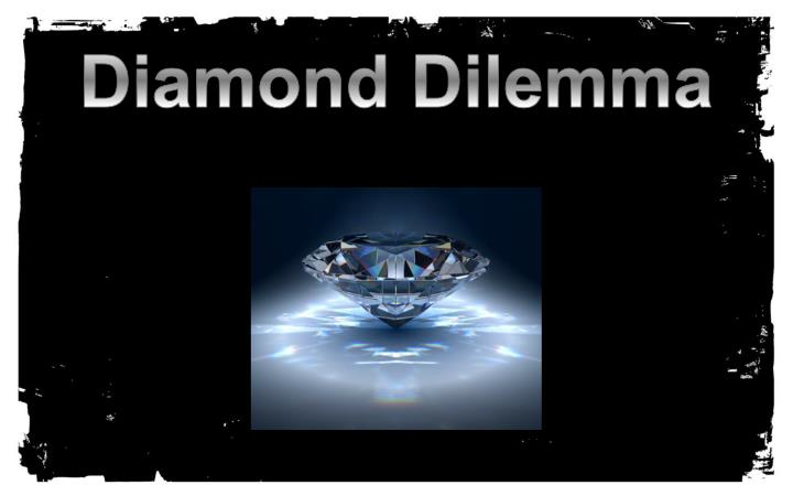 Diamond dilemma