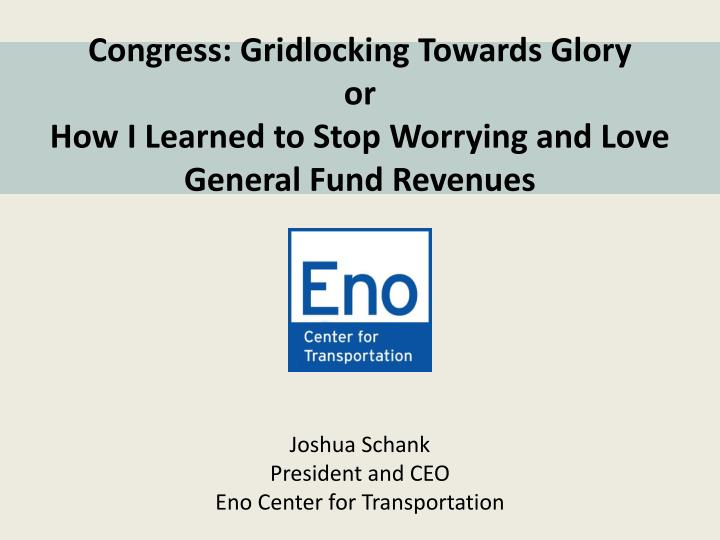Congress gridlocking towards glory or how i learned to stop worrying and love general fund revenues