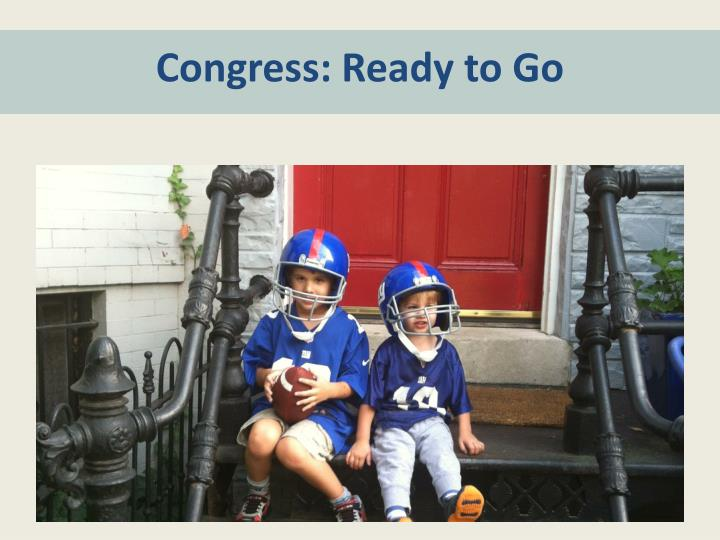 Congress: Ready to Go