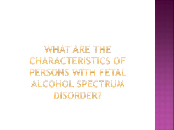 What are the characteristics of persons with Fetal Alcohol Spectrum