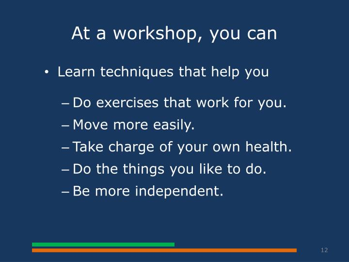 At a workshop, you can