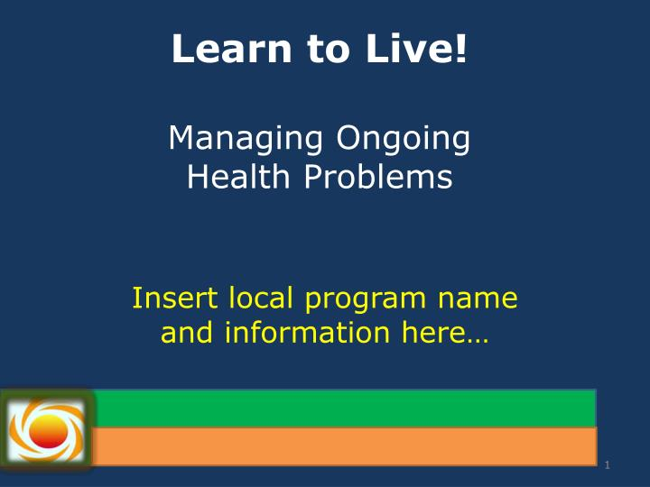 Learn to live managing ongoing health problems