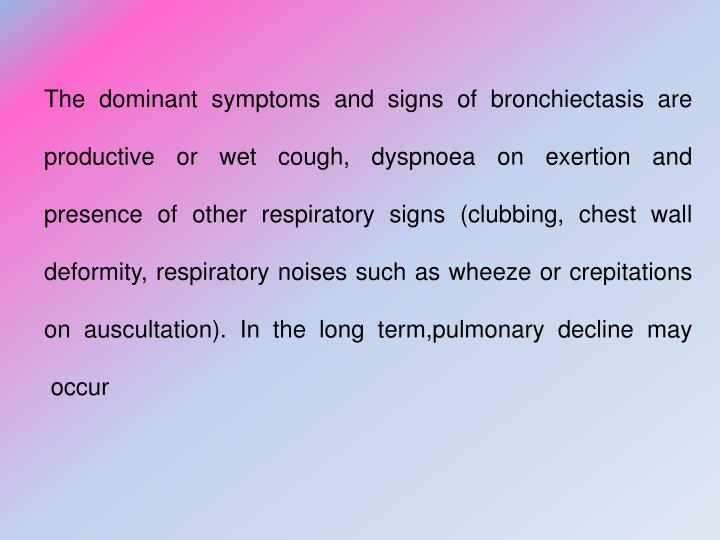 The dominant symptoms and signs of bronchiectasis are